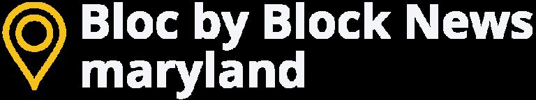 Bloc By Block News: Maryland